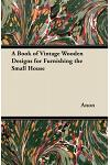 A Book of Vintage Wooden Designs for Furnishing the Small House