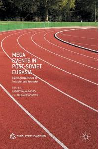 Mega Events in Post-Soviet Eurasia: Shifting Borderlines of Inclusion and Exclusion