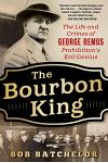 The Bourbon King: The Life and Crimes of George Remus, Prohibition's Evil Genius