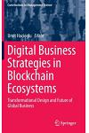 Digital Business Strategies in Blockchain Ecosystems: Transformational Design and Future of Global Business