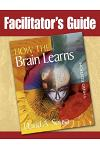 Facilitator's Guide to How the Brain Learns