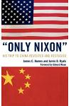 'only Nixon': His Trip to China Revisited and Restudied