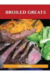 Broiled Greats: Delicious Broiled Recipes, the Top 59 Broiled Recipes