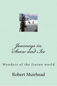 Journeys in Snow and Ice: Wonders of the frozen world