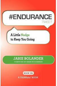 # Endurance Tweet Book01: A Little Nudge to Keep You Going
