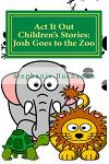 ACT It Out Children's Stories: Josh Goes to the Zoo