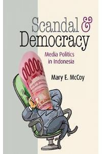Scandal and Democracy: Media Politics in Indonesia
