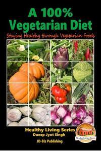 A 100% Vegetarian Diet - Staying Healthy Through Vegetarian Foods