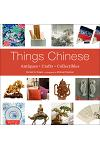 Things Chinese: Antiques, Crafts, Collectibles
