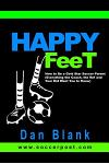 HAPPY FEET - How to Be a Gold Star Soccer Parent: (Everything the Coach, the Ref and Your Kid Want You to Know)