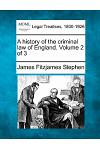 A History of the Criminal Law of England. Volume 2 of 3