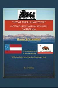 Not of the Ruling Power: Captain Ingram's Partisan Rangers in California