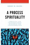A Process Spirituality: Christian and Transreligious Resources for Transformation
