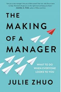 The Making of a Manager : What to Do When Everyone Looks to You
