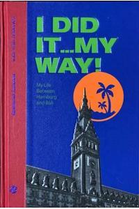 I Did It My Way...!: My Life Between Hamburg and Bali
