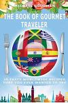 The Book of Gourmet Traveler: 25 Tasty Worldwide Recipes That You Ever Wanted to Try