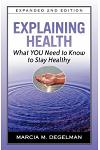 Explaining Health: What You Need to Know to Stay Healthy, Expanded Second Edition