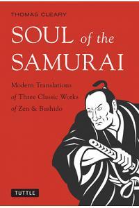 Soul of the Samurai: Modern Translations of Three Classic Works of Zen & Bushido