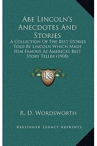 Abe Lincoln's Anecdotes and Stories: A Collection of the Best Stories Told by Lincoln Which Made Him Famous as America's Best Story Teller (1908)