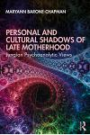 Personal and Cultural Shadows of Late Motherhood: Jungian Psychoanalytic Views
