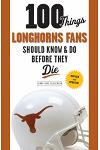 100 Things Longhorns Fans Should Know & Do Before They Die