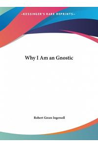 Why I Am an Gnostic