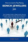 How to Land a Top-Paying Bench Jewelers Job: Your Complete Guide to Opportunities, Resumes and Cover Letters, Interviews, Salaries, Promotions, What T