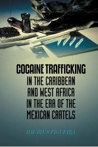 Cocaine Trafficking in the Caribbean and West Africa in the Era of the Mexican Cartels
