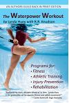 The Waterpower Workout: The Stress-Free Way for Swimmers and Non-Swimmers Alike to Control Weight, Build Strength and Power, Develop Cardiovas