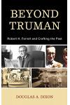 Beyond Truman: Robert H. Ferrell and Crafting the Past