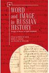 Word and Image in Russian History: Essays in Honor of Gary Marker