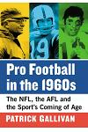 Pro Football in the 1960s: The Nfl, the Afl and the Sport's Coming of Age