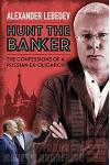 Hunt the Banker: The Confessions of a Russian Ex-Oligarch