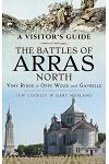 A Visitor's Guide: The Battles of Arras North: Vimy Ridge to Oppy Wood and Gavrelle