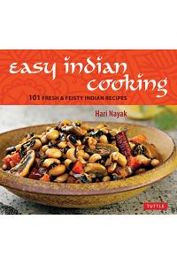 Easy Indian Cooking: 101 Fresh & Feisty Indian Recipes