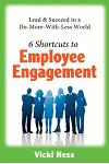 6 Shortcuts to Employee Engagement: Lead & Succeed in a Do-More-With-Less World