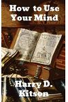 How to Use Your Mind: A Psychology of Study: Being a Manual for the Use of Students and Teachers in the Administration of Supervised Study