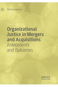 Organizational Justice in Mergers and Acquisitions: Antecedents and Outcomes