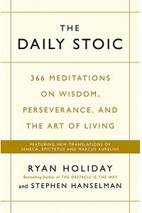 The Daily Stoic : 366 Meditations on Wisdom, Perseverance, and the Art of Living:  Featuring new translations of Senec