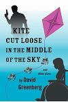 Kite Cut Loose in the Middle of the Sky: And Other Plays
