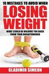 10 Mistakes to Avoid When Losing Weight: What Could Be Holding You Back from Your Breakthrough