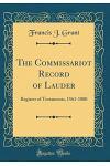 The Commissariot Record of Lauder: Register of Testaments, 1561-1800 (Classic Reprint)