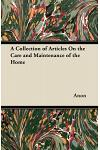 A Collection of Articles on the Care and Maintenance of the Home