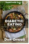 Diabetes Eating: Over 250 Diabetes Type-2 Quick & Easy Gluten Free Low Cholesterol Whole Foods Diabetic Eating Recipes full of Antioxid