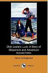 Dick Leslie's Luck: A Story of Shipwreck and Adventure (Illustrated Edition) (Dodo Press)