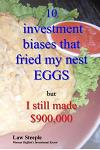 10 Investment Biases That Fried My Nest Eggs: But I Still Made $900,000