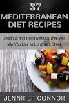 37 Mediterranean Diet Recipes: Delicious and Healthy Meals That Will Help You Live as Long as a Greek