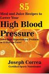 85 Meal and Juice Recipes to Lower Your High Blood Pressure: Solve Your Hypertension Problem in 12 Days or Less!