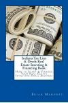 Indiana Tax Lien & Deeds Real Estate Investing & Financing Book: How to Start & Finance Your Real Estate Investing Small Business