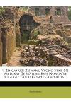 'I Zinganuzi Ziswanu Vyono Yi'ne Ne Metumo GE Watumi Kwe Nonga Ye Cigogo: Gogo Gospels and Acts. '
